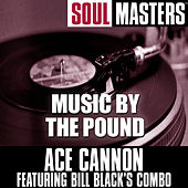 Soul Masters: Music By The Pound de Ace Cannon