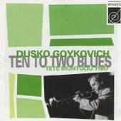 Ten to Two Blues by Dusko Goykovich