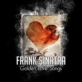 Golden Love Songs by Frank Sinatra