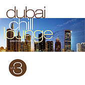 Dubai Chill Lounge Vol.3 by Various Artists