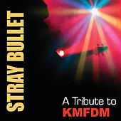 Stray Bullet: A Tribute To Kmfdm by Various Artists