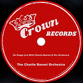 On Stage Live With Charlie Barnet & His Orchestra by Charlie Barnet & His Orchestra