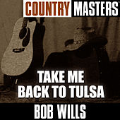 Country Masters: Take Me Back To Tulsa by Bob Wills & His Texas Playboys