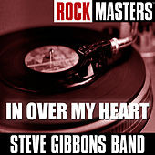 Rock Masters: In Over My Heart by Steve Gibbons Band