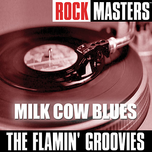 Rock Masters: Milk Cow Blues by The Flamin' Groovies
