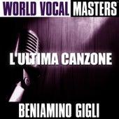World Vocal Masters: L'Ultima Canzone by Beniamino Gigli
