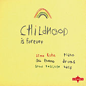 Childhood Is Forever by Steve Kuhn