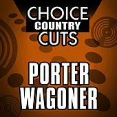 Choice Country Cuts by Porter Wagoner