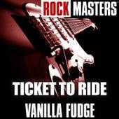 Rock Masters: Ticket to Ride by Vanilla Fudge