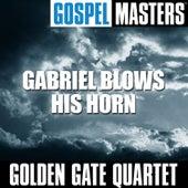Gospel Masters: Gabriel Blows His Horn by Golden Gate Quartet