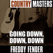 Country Masters: Going Down, Down, Down by Freddy Fender