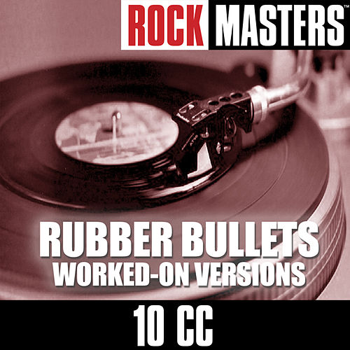 Rock Masters: Rubber Bullets (Worked-on versions) by 10cc