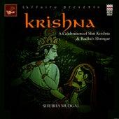Krishna - A Celebration Of Shri Krishna & Radha's Shringar by Shubha Mudgal