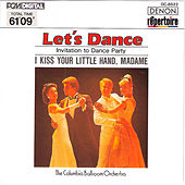 Let's Dance: I Kiss Your Little Hand by Columbia Ballroom Orchestra