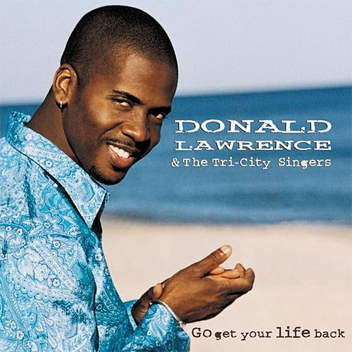 Go Get Your Life Back by Donald Lawrence