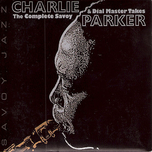 The Savoy And Dial Master Takes by Charlie Parker