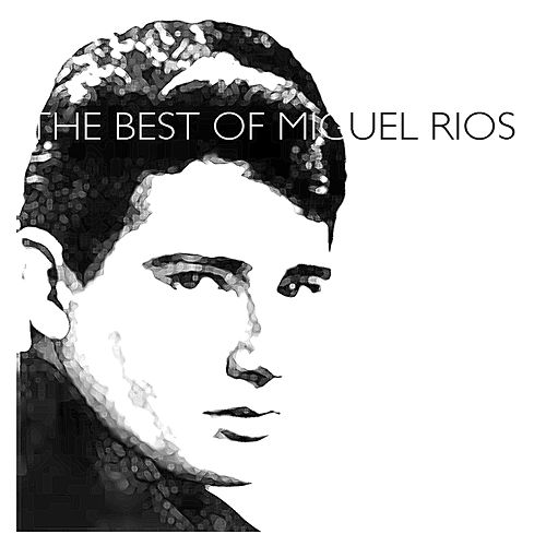 The Best of Miguel Ríos by Miguel Rios