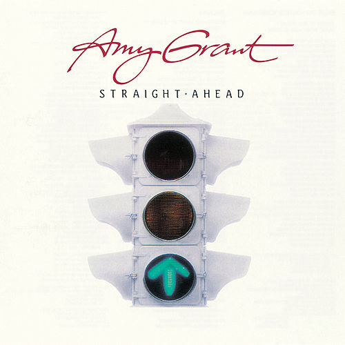 Straight Ahead by Amy Grant