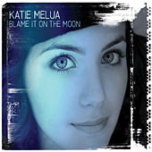 Blame It On the Moon von Katie Melua