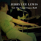 Let the Good Times Roll von Jerry Lee Lewis