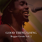 Good Thing Going: Reggae Greats, Vol. 2 by Various Artists