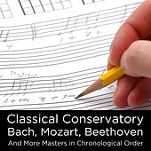 Classical Conservatory: Bach, Mozart, Beethoven, and More Masters in Chronological Order by Various Artists