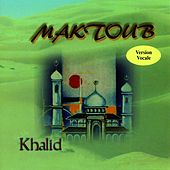 Maktoub (Version vocale) de Khalid