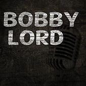 Bobby Lord by Bobby Lord