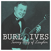 Funny Way of Laughin by Burl Ives