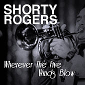 Wherever the Five Winds Blow di Shorty Rogers