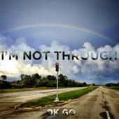 I'm Not Through by OK Go