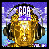 Goa Trance Missions, Vol. 54 - Best of Psytrance,Techno, Hard Dance, Progressive, Tech House, Downtempo, EDM Anthems by Various Artists
