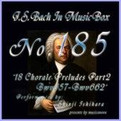 Bach In Musical Box 185 /  18 Chorale Preludes Part2 BWV657-BWV662 - EP by Shinji Ishihara