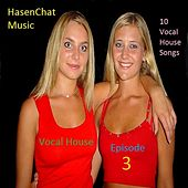 Vocal House: Episode 3 by Hasenchat Music