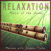 Relaxation Music of the Andes. Melodies with Andean Flutes de Hermanos Mapuche