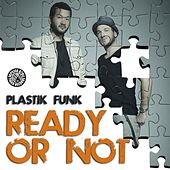 Ready Or Not by Plastik Funk