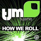 How We Roll by Tujamo