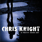 A Pretty Good Guy de Chris Knight