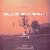 Those Honkey Tonk Ways by Joe Berry