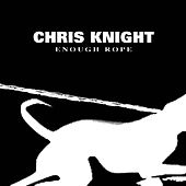 Enough Rope de Chris Knight