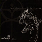 Grasping For Hope In The Darkness by Critical Mass