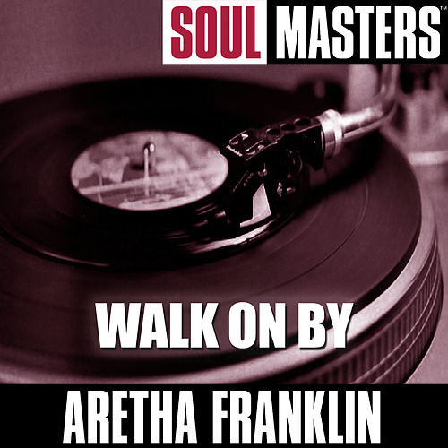 Soul Masters: Walk On By by Aretha Franklin