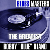 Blues Masters: The Greatest by Bobby Blue Bland