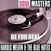 Soul Masters: Be For Real by Harold Melvin & The Blue Notes