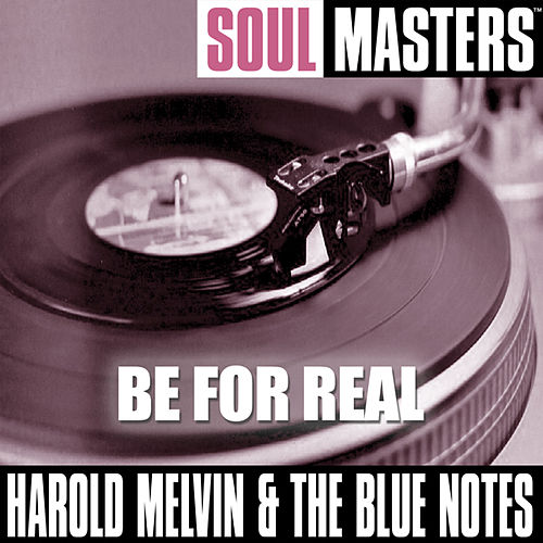 Soul Masters: Be For Real by Harold Melvin and The Blue Notes