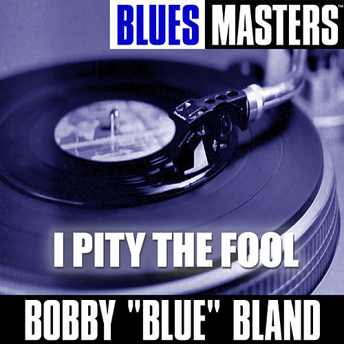 Blues Masters: I Pity the Fool by Bobby Blue Bland