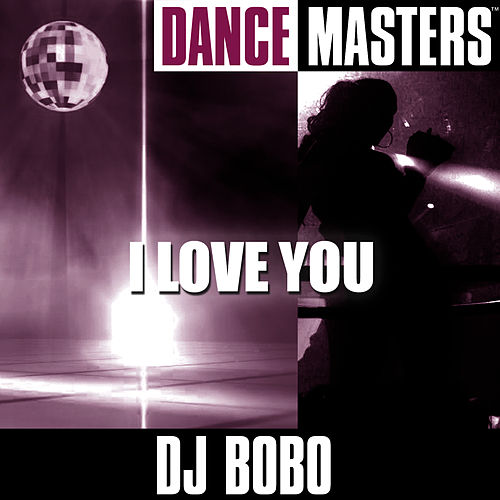 Dance Masters: I Love You by DJ Bobo