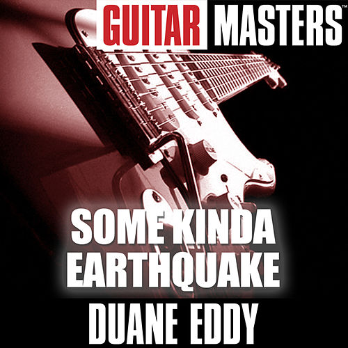 Guitar Masters: Some Kinda Earthquake by Duane Eddy