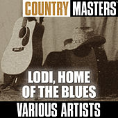 Country Masters: Lodi, Home of the Blues by Various Artists
