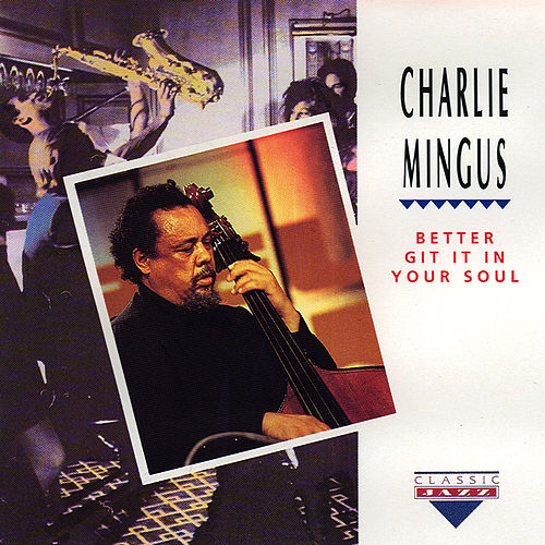 Better Git It Your Soul by Charles Mingus